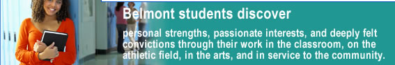Belmont students discover personal strength, passionate interests, and deeply felt convictions through their work in the classroom, on the athletic field, in the arts, and in service to the community.