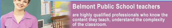 Belmont Public School teachers are highly qualified professionals who know the content they teach, understand the complexity of the classroom.